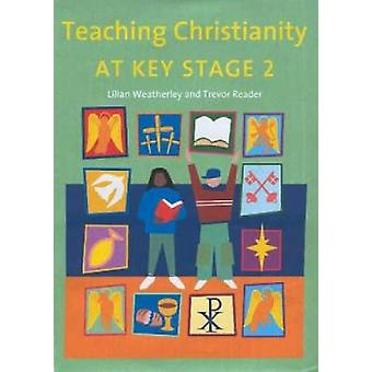 Teaching Christianity at Key Stage 2 by Reader & Trevor