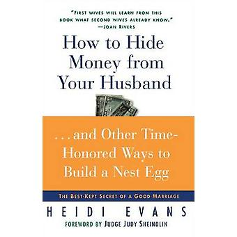 How to Hide Money from Your Husband The Best Kept Secret of Marriage by Evans & Heidi
