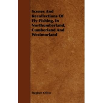 Scenes and Recollections of FlyFishing in Northumberland Cumberland and Westmorland by Oliver & Stephen