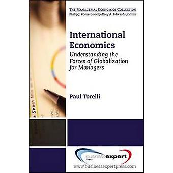 International Economics Understanding the Forces of Globalization for Managers by Torelli & Paul