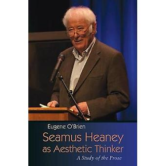 Seamus Heaney as Aesthetic Thinker A Study of the Prose by OBrien & Eugene