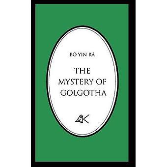 The Mystery of Golgotha by B. Yin R.