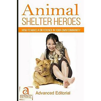 Animal Shelter Heroes How To Make A Difference In Your Own Community by Stone Hess & Deborah