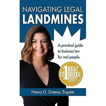 Navigating Legal Landmines A Practical Guide to Business Law for Real People by Greene & Nancy D