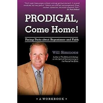 Prodigal Come Home Facing Facts about Repentance and Faith by Simmons & Will