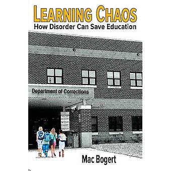 Learning Chaos How Disorder Can Save Education by Bogert & Mac