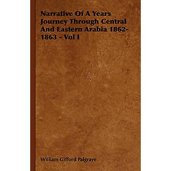 Narrative of a Years Journey Through Central and Eastern Arabia 18621863  Vol I by Palgrave & William Gifford