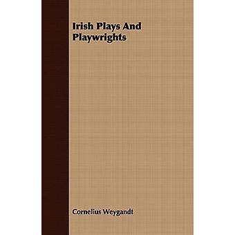 Irish Plays and Playwrights by Weygandt & Cornelius