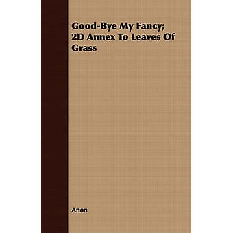 GoodBye My Fancy 2D Annex To Leaves Of Grass by Anon