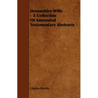 Devonshire Wills  A Collection of Annotated Testamentary Abstracts by Worthy & Charles