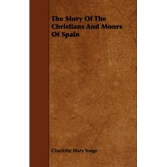 The Story of the Christians and Moors of Spain by Yonge & Charlotte Mary