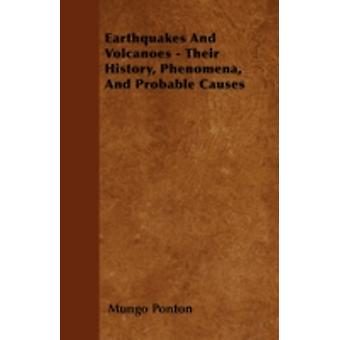 Earthquakes and Volcanoes  Their History Phenomena and Probable Causes by Ponton & Mungo