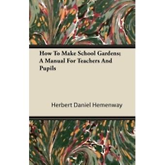 How To Make School Gardens A Manual For Teachers And Pupils by Hemenway & Herbert Daniel