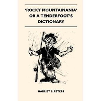 Rocky Mountainania or a Tenderfoots Dictionary by Peters & Harriet S.