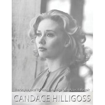 The Odyssey and The Idiocy Marriage to an Actor A Memoir by Hilligoss & Candace