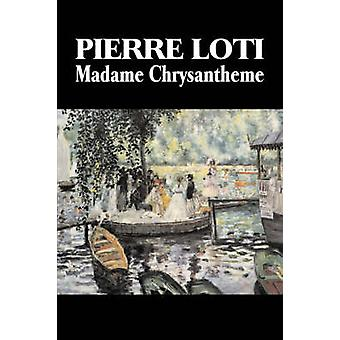 Madame Chrysantheme by Pierre Loti Fiction Classics Literary Romance by Loti & Pierre