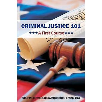 Criminal Justice 101 A First Course by Sprinthall & Richard C.