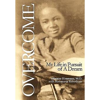Overcome  My Life in Pursuit of A Dream by Simmons & Ellamae