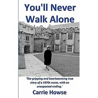 YOULL NEVER WALK ALONE by Howse & Carrie