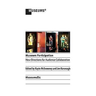 Museum Participation New Directions for Audience Collaboration by McSweeney & Kayte