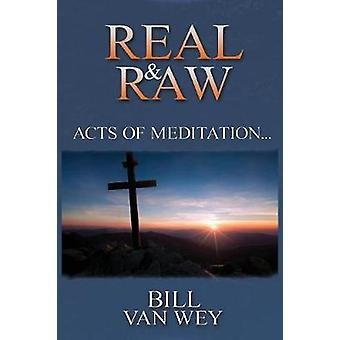 REAL  RAW Acts of Meditation... by Van Wey & Bill