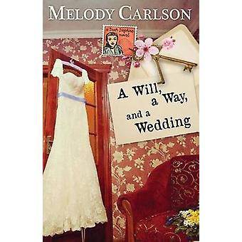A Will a Way and a Wedding by Carlson & Melody