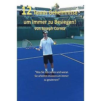 12 Tennis Geheimnisse Um Immer Zu Besiegen by Correa & Joseph