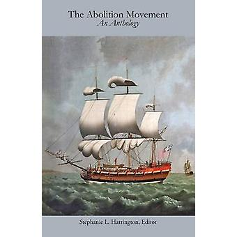 The Abolition Movement An Anthology by Harrington & Stephanie L.