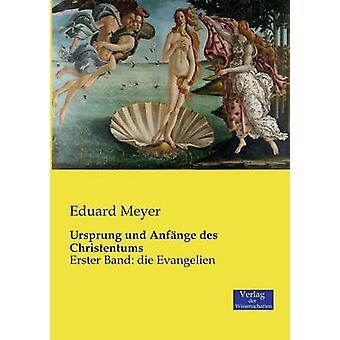 Ursprung und Anfnge des ChristentumsErster Band die Evangelien by Meyer & Eduard