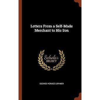 Letters From a SelfMade Merchant to His Son by Lorimer & George Horace