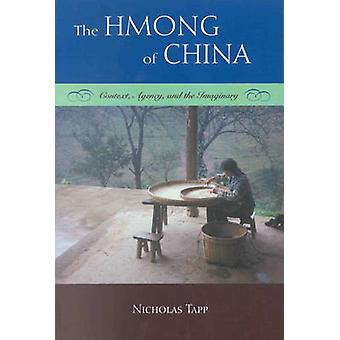 The Hmong of China - Context - Agency - and the Imaginary by Nicholas
