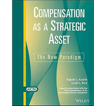 Compensation as a Strategic Asset - The New Paradigm by August J. Aqui