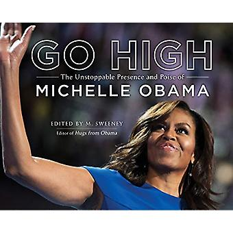 Go High - The Unstoppable Presence and Poise of Michelle Obama by M. S