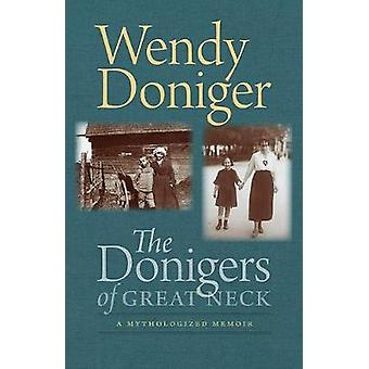 The Donigers of Great Neck - A Mythologized Memoir by Wendy Doniger -