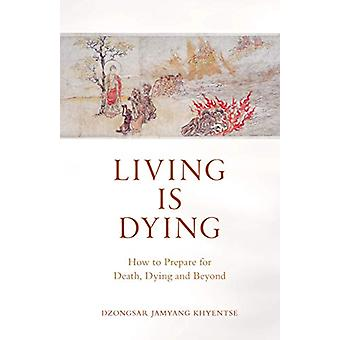 Living is Dying - How to Prepare for Death - Dying and Beyond by Dzong
