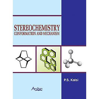 Stereochemistry - Conformation and Mechanism by P. S. Kalsi - 97818482