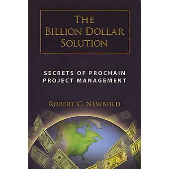 Billion Dollar Solution - Secrets of Prochain Project Management by Ro