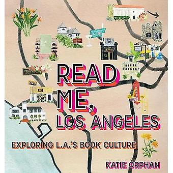 Read Me - Los Angeles - Exploring L.A.'s Book Culture by Katie Orphan