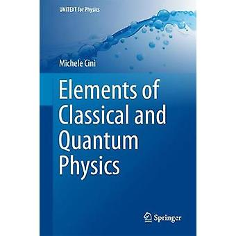 Elements of Classical and Quantum Physics by Michele Cini - 978331971