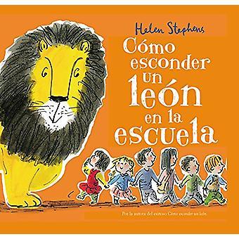 Como Esconder un Leon en la Escuela by Helen Stephens - 9788448850821