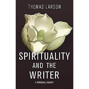 Spirituality and the Writer - A Personal Inquiry by Thomas Larson - 97