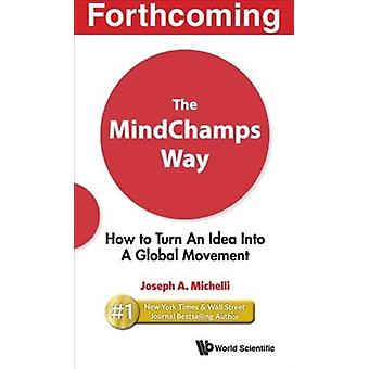 Mindchamps Way The How To Turn An Idea Into A Global Movement by Joseph A Michelli