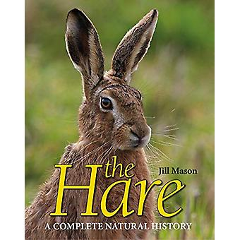The Hare - A complete natural history by Jill Mason - 9781910723937 Bo