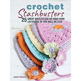 Crochet Stashbusters - 25 Great Ways to Use Up Your Yarn Leftovers of
