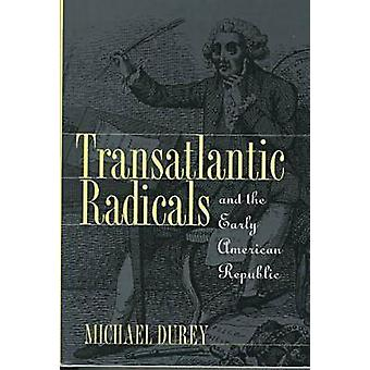 Transatlantic Radicals and the Early American Republic by Michael Dur