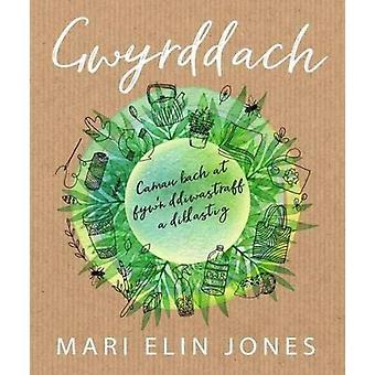 Gwyrddach - Camau Bach at Fyw'n Ddiwastraff a Diblastig by Mari Elin