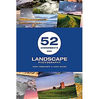 52 Assignments - Landscape Photography by Ross Hoddinott - 97817814537