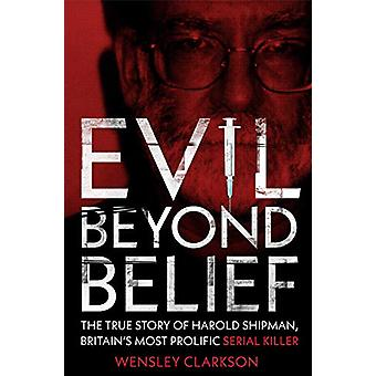 Evil Beyond Belief - The True Story of Harold Shipman - Britain's most