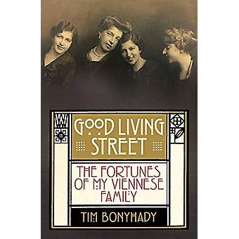 Good Living Street - The Fortunes of My Viennese Family by Tim Bonyhad