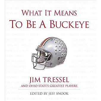 What It Means to Be a Buckeye - Jim Tressel and Ohio State's Greatest